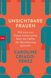 Unsichtbare Frauen von Caroline Criado-PerezCaroline Criado-Perez thematisiert in ihrem Werk den Gender Data Gap und die daraus resultierende strukturelle Benachteiligung von Frauen in allen Lebensbereichen. Ein aufwühlendes Buch, das jeder gelesen haben sollte.