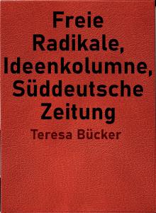 Freie Radikale, Ideenkolumne, Süddeutsche Zeitung von Teresa Bücker